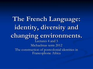 The French Language: identity, diversity and changing environments.