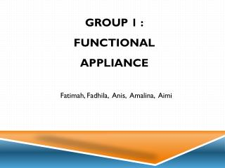 Group 1 : Functional Appliance