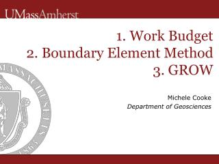 1. Work Budget 2. Boundary Element Method 3. GROW