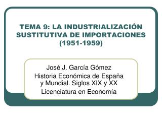 TEMA 9: LA INDUSTRIALIZACIÓN SUSTITUTIVA DE IMPORTACIONES (1951-1959)