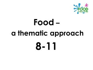 Food – a thematic approach 8-11