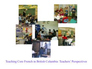 Teaching Core French in British Columbia: Teachers '  Perspectives