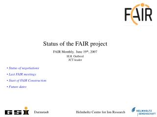 Status of the FAIR project    FAIR Monthly, June 19 th , 2007 H.H. Gutbrod JCT leader