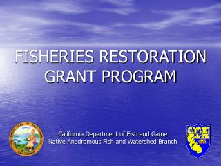 FISHERIES RESTORATION GRANT PROGRAM
