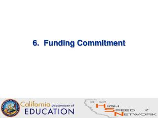 6.  Funding Commitment