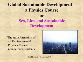 Global Sustainable Development – a Physics Course or Sex, Lies, and Sustainable Development