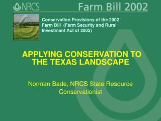 APPLYING CONSERVATION TO THE TEXAS LANDSCAPE Norman Bade, NRCS State Resource Conservationist