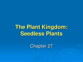 The Plant Kingdom: Seedless Plants