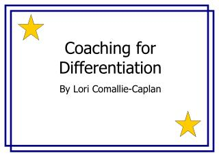 Coaching for Differentiation By Lori Comallie-Caplan