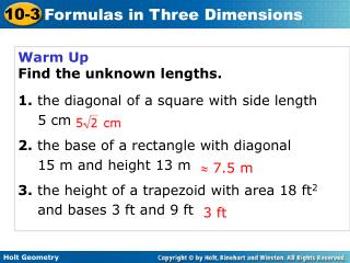 Warm Up Find the unknown lengths. 1. the diagonal of a square with side length  	5 cm