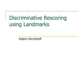 Discriminative Rescoring using Landmarks