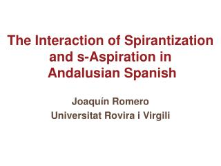 The Interaction of Spirantization and s-Aspiration in  Andalusian Spanish