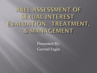 Abel Assessment of Sexual Interest- Evaluation,  Treatment, & Management