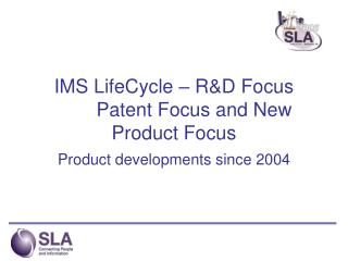 IMS LifeCycle – R&D Focus 	 Patent Focus and New Product Focus