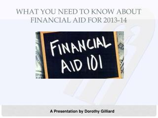 What you Need to Know About Financial Aid For  2013-14