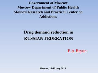 Drug demand reduction in RUSSIAN FEDERATION E.A.Bryun