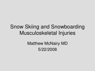 Snow Skiing and Snowboarding Musculoskeletal Injuries