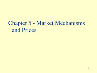 Chapter 5 -  Market Mechanisms and Prices