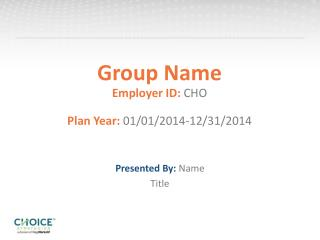 Group Name Employer ID:  CHO Plan Year:  01/01/2014-12/31/2014