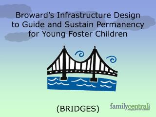 Broward's Infrastructure Design  to Guide and Sustain Permanency  for Young Foster Children