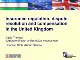 Insurance regulation, dispute- resolution and compensation in the United Kingdom David Thomas