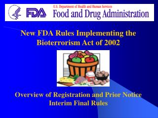 New FDA Rules Implementing the Bioterrorism Act of 2002 Overview of Registration and Prior Notice Interim Final Rules