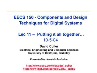 EECS 150 - Components and Design Techniques for Digital Systems  Lec 11 –  Putting it all together… 10-5-04