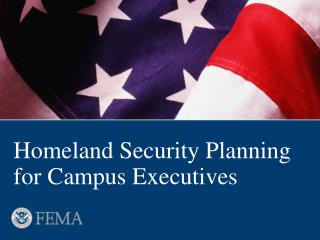 Homeland Security Planning for Campus Executives