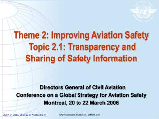 Theme 2: Improving Aviation Safety  Topic 2.1: Transparency and Sharing of Safety Information