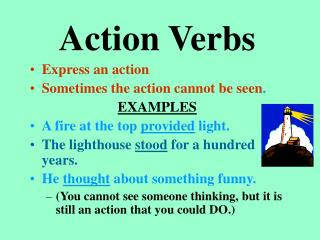 Action Verbs Express an action Sometimes the action cannot be seen . EXAMPLES