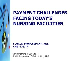 Payment Challenges facing today's nursing facilities  Source: Proposed SNF Rule CMS -1351-P