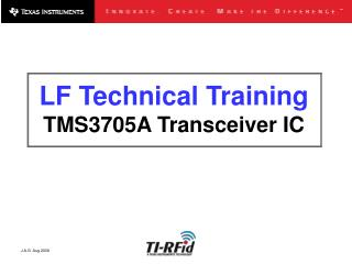 LF Technical Training  TMS3705A Transceiver IC