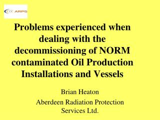 Brian Heaton Aberdeen Radiation Protection Services Ltd.