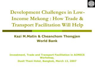 Development Challenges in Low-Income Mekong : How Trade & Transport Facilitation Will Help