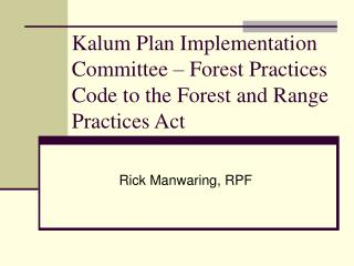 Kalum Plan Implementation Committee – Forest Practices Code to the Forest and Range Practices Act