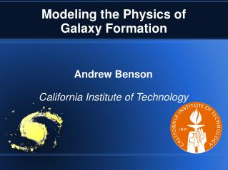 Modeling the Physics of Galaxy Formation