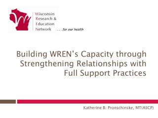 Building WREN's Capacity through Strengthening Relationships with Full Support Practices