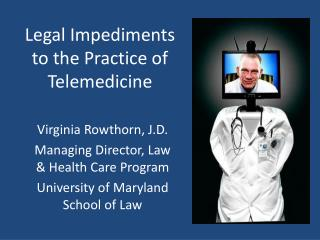 Legal Impediments to the Practice of Telemedicine