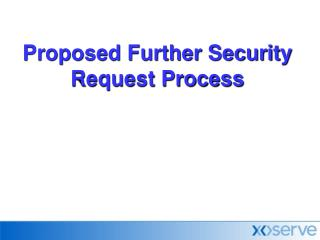 Proposed Further Security Request Process