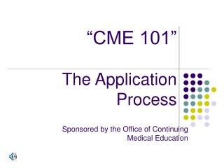 """CME 101"" The Application Process"