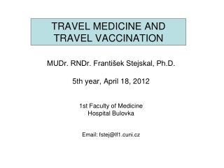 TRAVEL MEDICINE AND TRAVEL VACCINATION