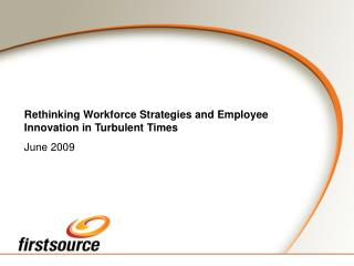 Rethinking Workforce Strategies and Employee Innovation in Turbulent Times June 2009