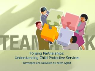 Forging Partnerships:  Understanding Child Protective Services
