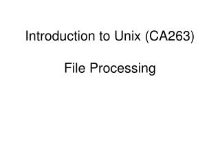Introduction to Unix (CA263) File Processing