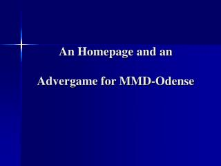 An Homepage and an  Advergame for MMD-Odense