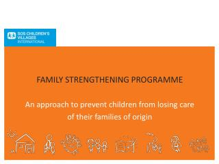 FAMILY STRENGTHENING PROGRAMME An approach to prevent children from losing care
