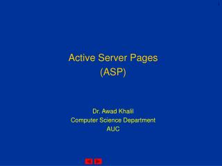 Active Server Pages (ASP) Dr. Awad Khalil Computer Science Department AUC