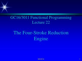 GC16/3011 Functional Programming Lecture 22 The Four-Stroke Reduction Engine