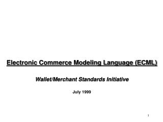 Electronic Commerce Modeling Language (ECML) Wallet/Merchant Standards Initiative July 1999