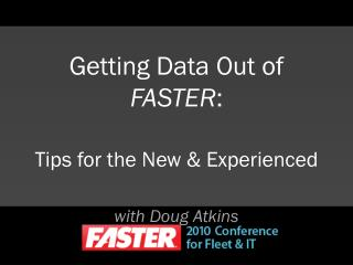 Getting Data Out of  FASTER : Tips for the New & Experienced